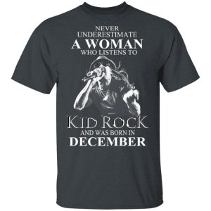 A Woman Who Listens To Kid Rock And Was Born In December Shirt