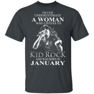 A Woman Who Listens To Kid Rock And Was Born In January Shirt