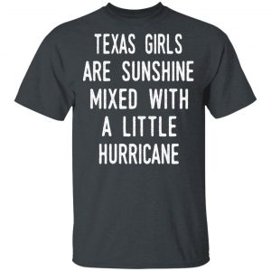 Texas Girls Are Sunshine Mixed With A Little Hurricane Shirt