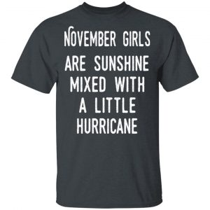 November Girls Are Sunshine Mixed With A Little Hurricane Shirt