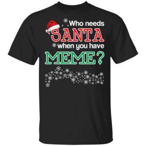 Who Needs Santa When You Have Meme? Christmas Gift Shirt