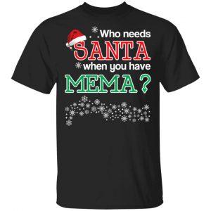 Who Needs Santa When You Have Mema? Christmas Gift Shirt