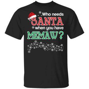 Who Needs Santa When You Have Memaw? Christmas Gift Shirt