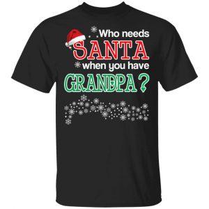 Who Needs Santa When You Have Granpa? Christmas Gift Shirt