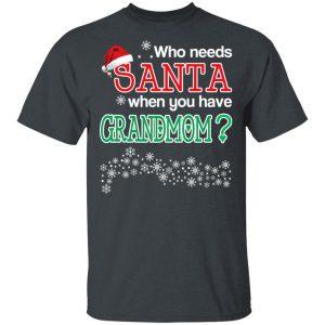 Who Needs Santa When You Have Grandmom? Christmas Gift Shirt