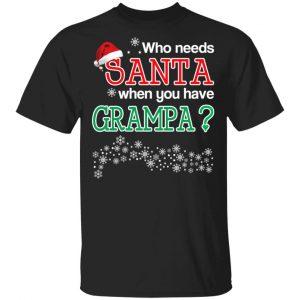 Who Needs Santa When You Have Grampa? Christmas Gift Shirt