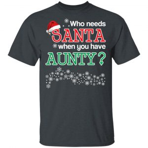 Who Needs Santa When You Have Aunty? Christmas Gift Shirt