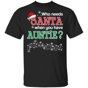 Who Needs Santa When You Have Auntie? Christmas Gift Shirt