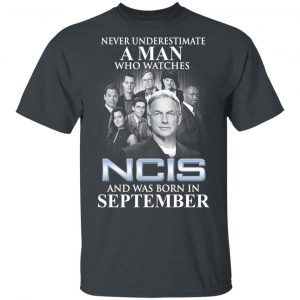 A Man Who Watches NCIS And Was Born In September Shirt