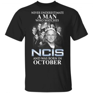 A Man Who Watches NCIS And Was Born In October Shirt