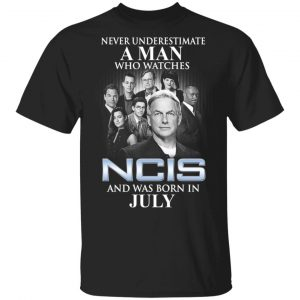 A Man Who Watches NCIS And Was Born In July Shirt