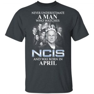 A Man Who Watches NCIS And Was Born In April Shirt