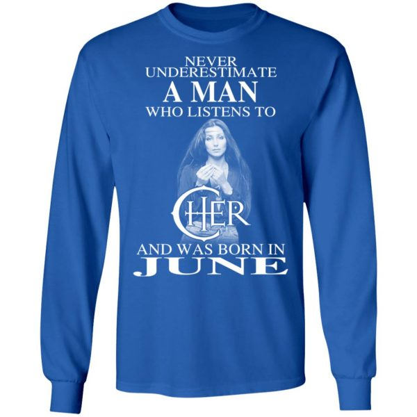 A Man Who Listens To Cher And Was Born In June Shirt