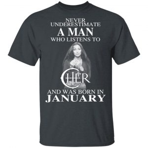 A Man Who Listens To Cher And Was Born In January Shirt