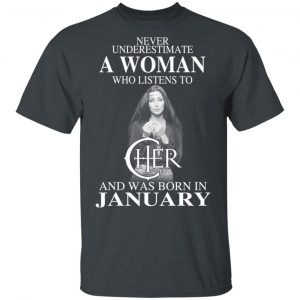 A Woman Who Listens To Cher And Was Born In January Shirt