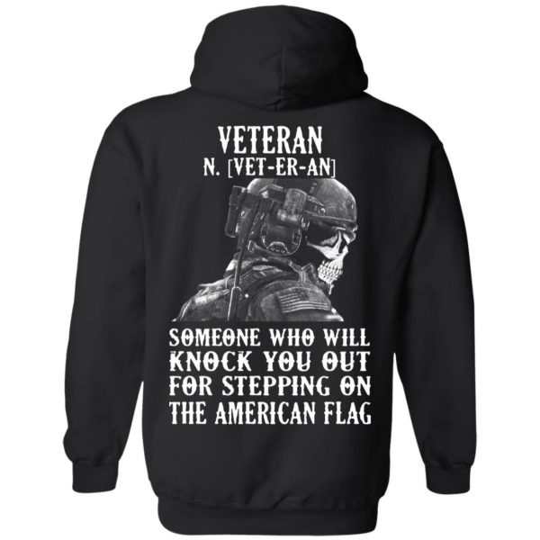 Veteran Someone Who Will Knock You Out For Stepping On The American Flag Shirt