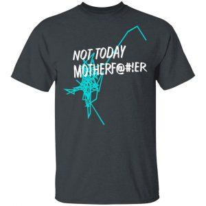 Not Today Motherfucker Shirt