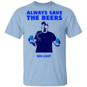Jeff Adams Beers Over Baseball Always Save The Beers Bud Light Shirt
