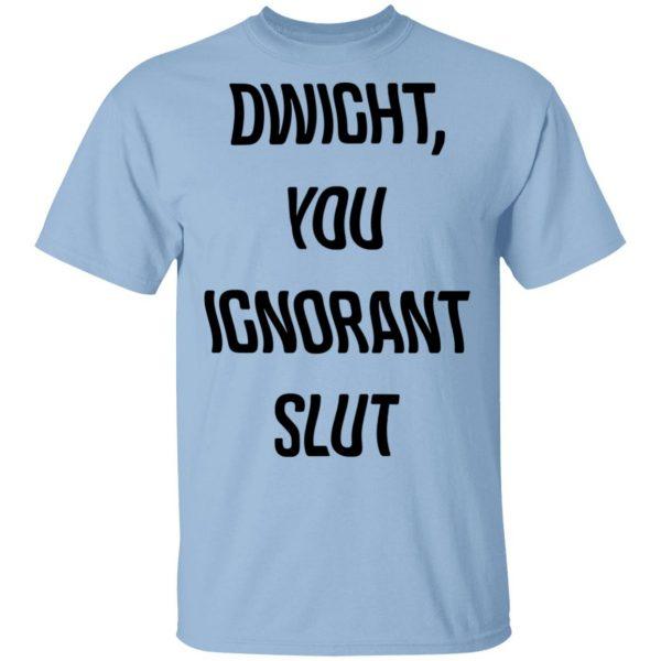 The Office Dwight You Ignorant Slut Shirt