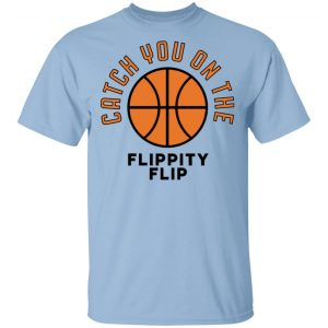 The Office Catch You On The Flippity Flip Shirt
