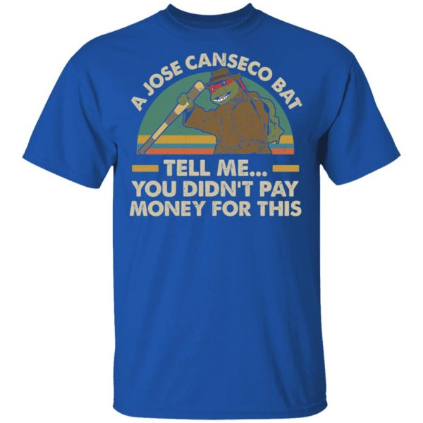 A Jose Canseco Bat Tell Me You Didn't Pay Money For This Shirt
