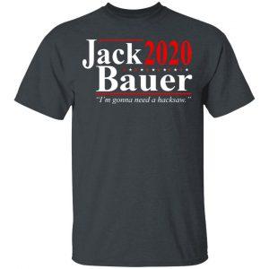 Jack Bauer 2020 Election I'm Gonna Need A Hacksaw Shirt