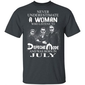A Woman Who Listens To Depeche Mode And Was Born In July Shirt