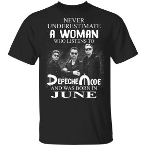 A Woman Who Listens To Depeche Mode And Was Born In June Shirt