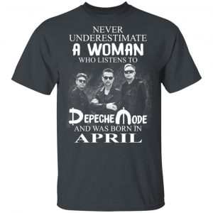 A Woman Who Listens To Depeche Mode And Was Born In April Shirt