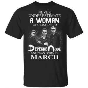 A Woman Who Listens To Depeche Mode And Was Born In March Shirt