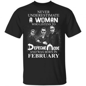 A Woman Who Listens To Depeche Mode And Was Born In February Shirt