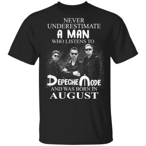 A Man Who Listens To Depeche Mode And Was Born In August Shirt