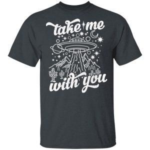 Take Me With You Alien UFO Shirt