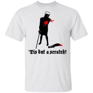 Tis But A Scratch Monty Python Viny Shirt