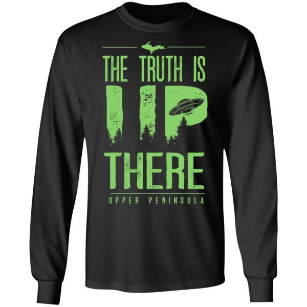 The Truth is UP There Upper Peninsula UFO Shirt