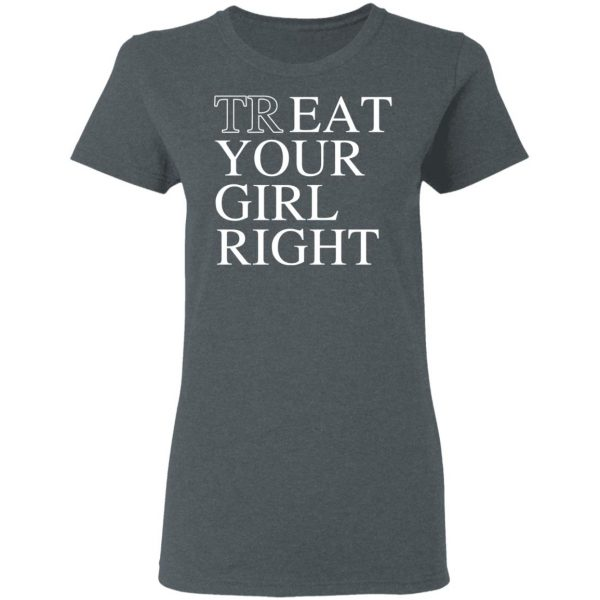 Treat Your Girl Right Shirt