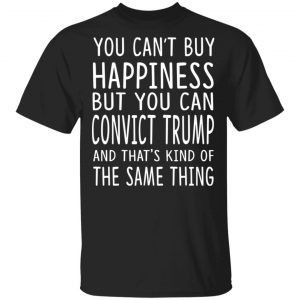 You Can Convict Trump And That's Kind of The Same Thing Shirt