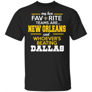My Two Favorite Teams Are New Orleans Shirt