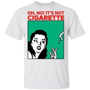 Oh No It's Not Cigarette Shirt