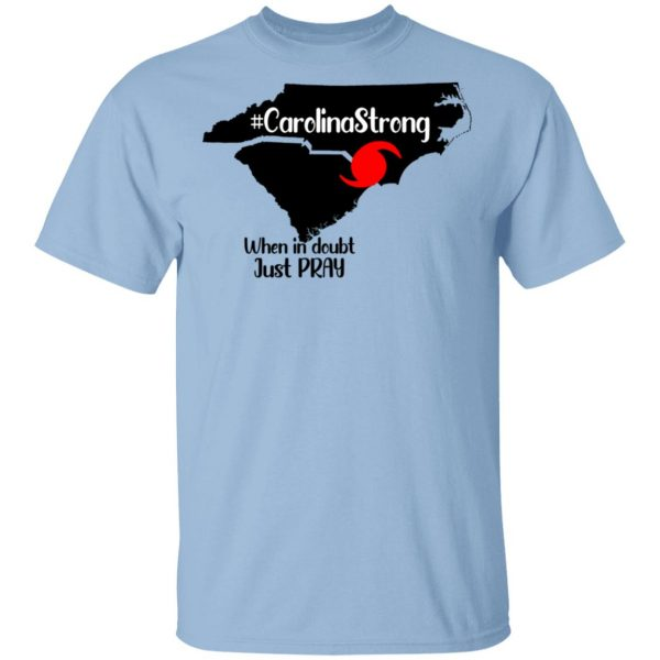 Carolina Strong When In Doubt Just Pray Shirt