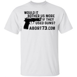 Would It Bother Us More if They Used Guns Shirt