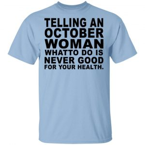 Telling An October Woman What To Do Is Never Good Shirt