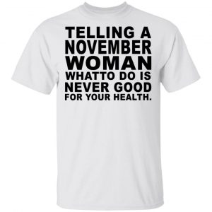 Telling A November Woman What To Do Is Never Good Shirt