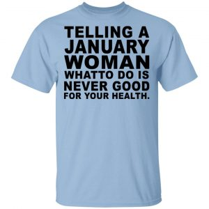 Telling A January Woman What To Do Is Never Good Shirt