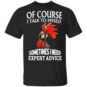 Of Cours I Talk To Myself Sometimes I Need Expert Advice Shirt
