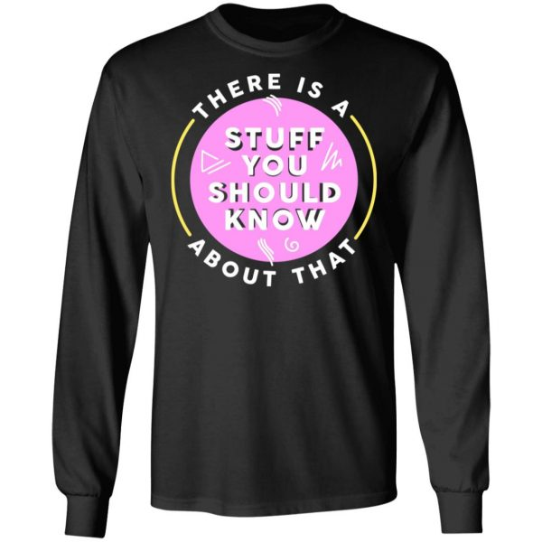 There Is A Stuff You Should Know About That Shirt