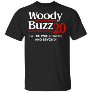 Woody Buzz 2020 To The White House And Beyond Shirt