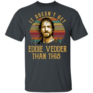 It Doesn't Get Eddie Vedder Than This Shirt