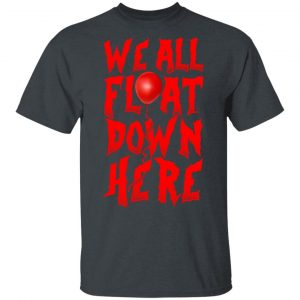 We All Float Down Here Pennywise Shirt