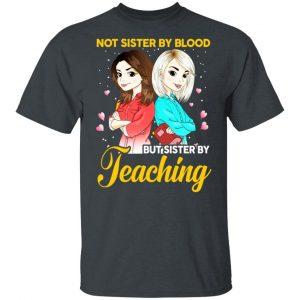 Not Sister By Blood But Sister By Teaching Teacher Shirt